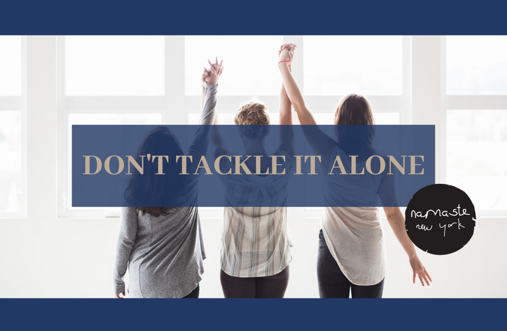 Don't tackle it alone